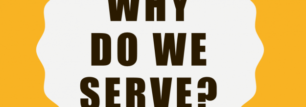 Why do we serve?